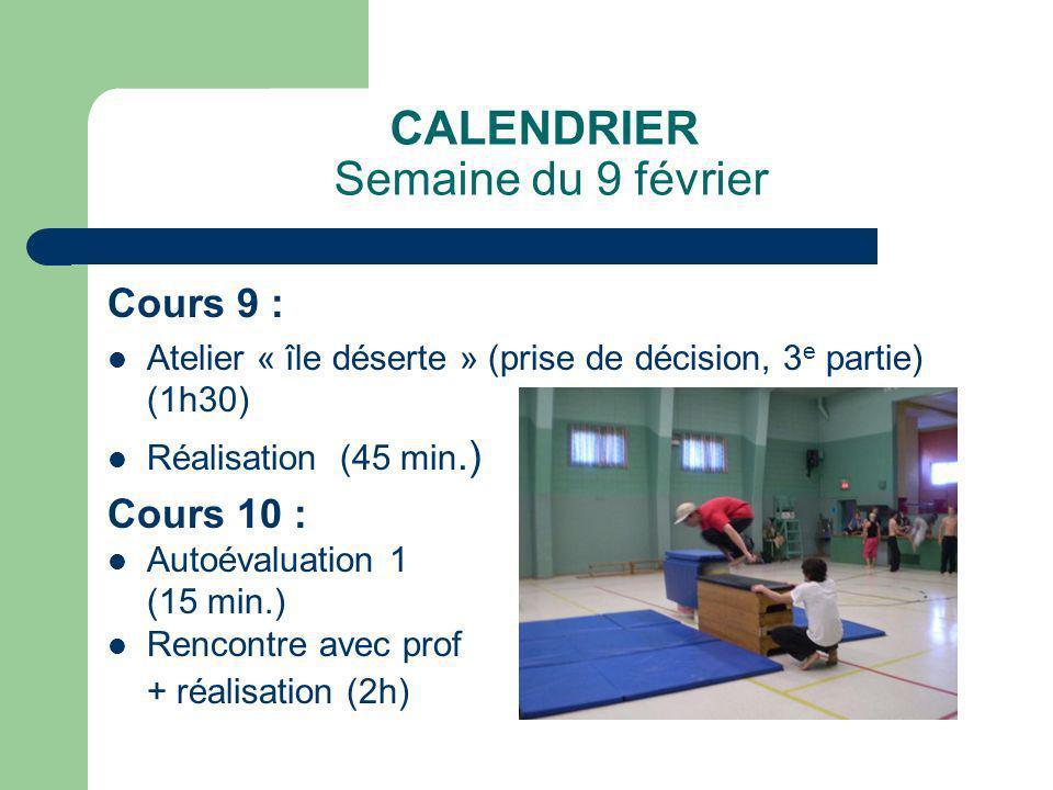 CALENDRIER Semaine du 9 février Cours 9 : Atelier « île déserte » (prise de décision, 3 e partie) (1h30) Réalisation (45 min.) Cours 10 : Autoévaluati