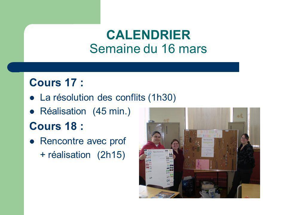 CALENDRIER Semaine du 16 mars Cours 17 : La résolution des conflits (1h30) Réalisation (45 min.) Cours 18 : Rencontre avec prof + réalisation (2h15)