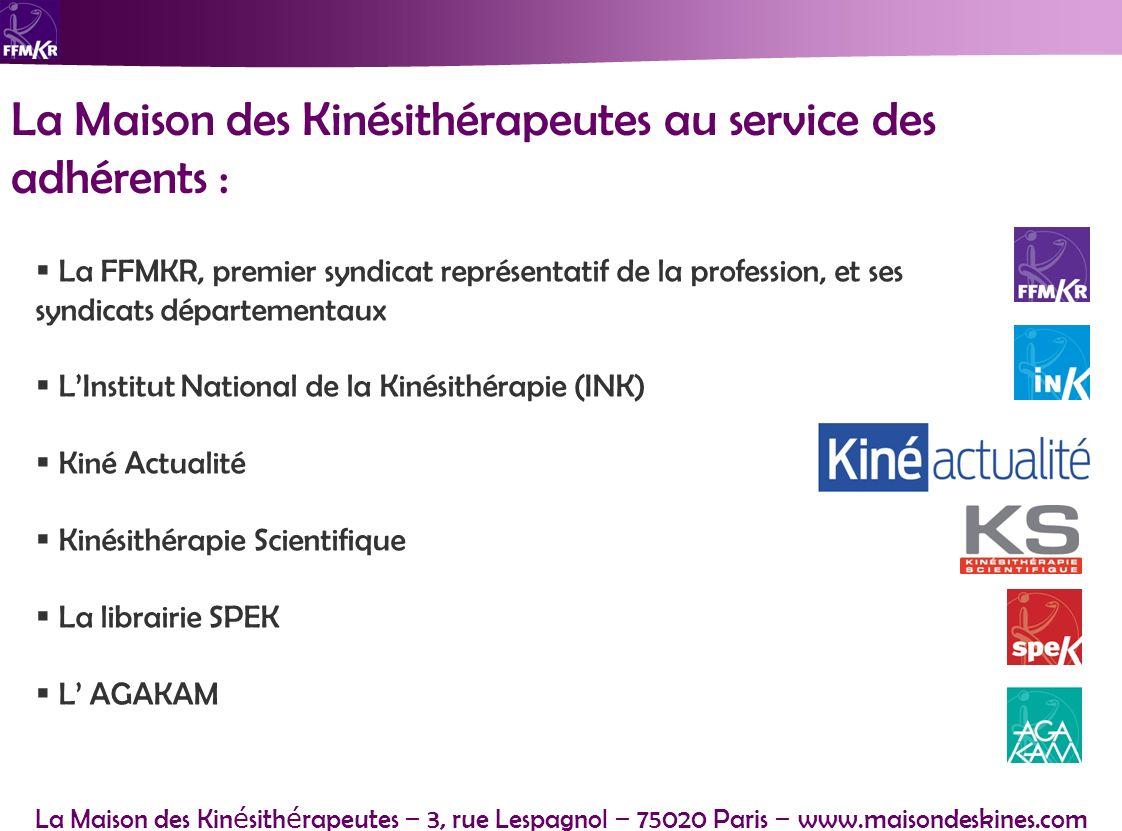 La Maison des Kin é sith é rapeutes – 3, rue Lespagnol – 75020 Paris – www.maisondeskines.com La Maison des Kinésithérapeutes au service des adhérents
