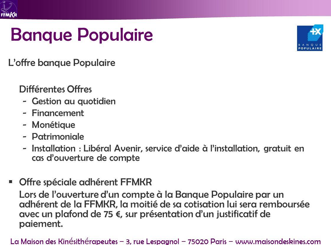 La Maison des Kin é sith é rapeutes – 3, rue Lespagnol – 75020 Paris – www.maisondeskines.com Banque Populaire Loffre banque Populaire Différentes Off