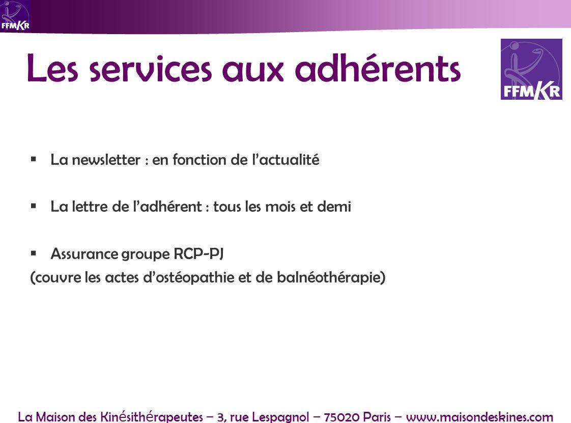 La Maison des Kin é sith é rapeutes – 3, rue Lespagnol – 75020 Paris – www.maisondeskines.com Les services aux adhérents La newsletter : en fonction d