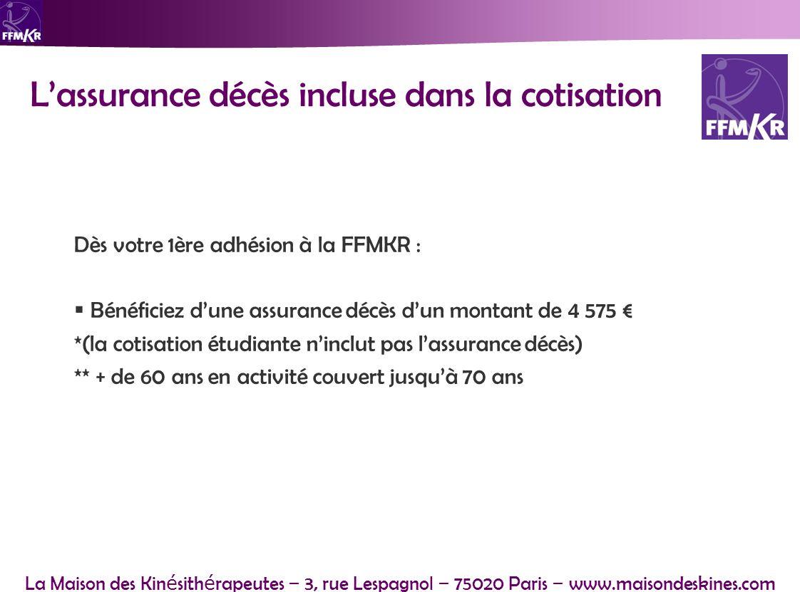 La Maison des Kin é sith é rapeutes – 3, rue Lespagnol – 75020 Paris – www.maisondeskines.com Dès votre 1ère adhésion à la FFMKR : Bénéficiez dune ass