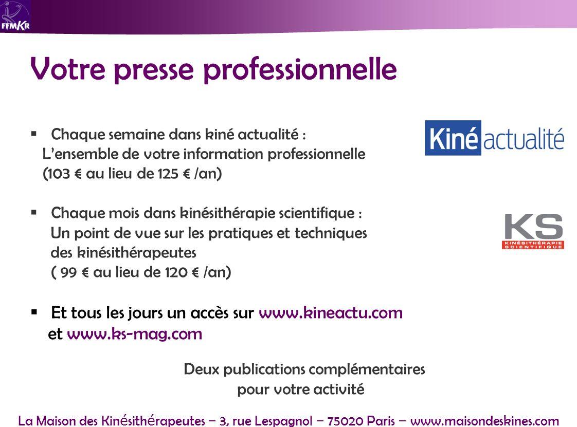La Maison des Kin é sith é rapeutes – 3, rue Lespagnol – 75020 Paris – www.maisondeskines.com Votre presse professionnelle Chaque semaine dans kiné ac