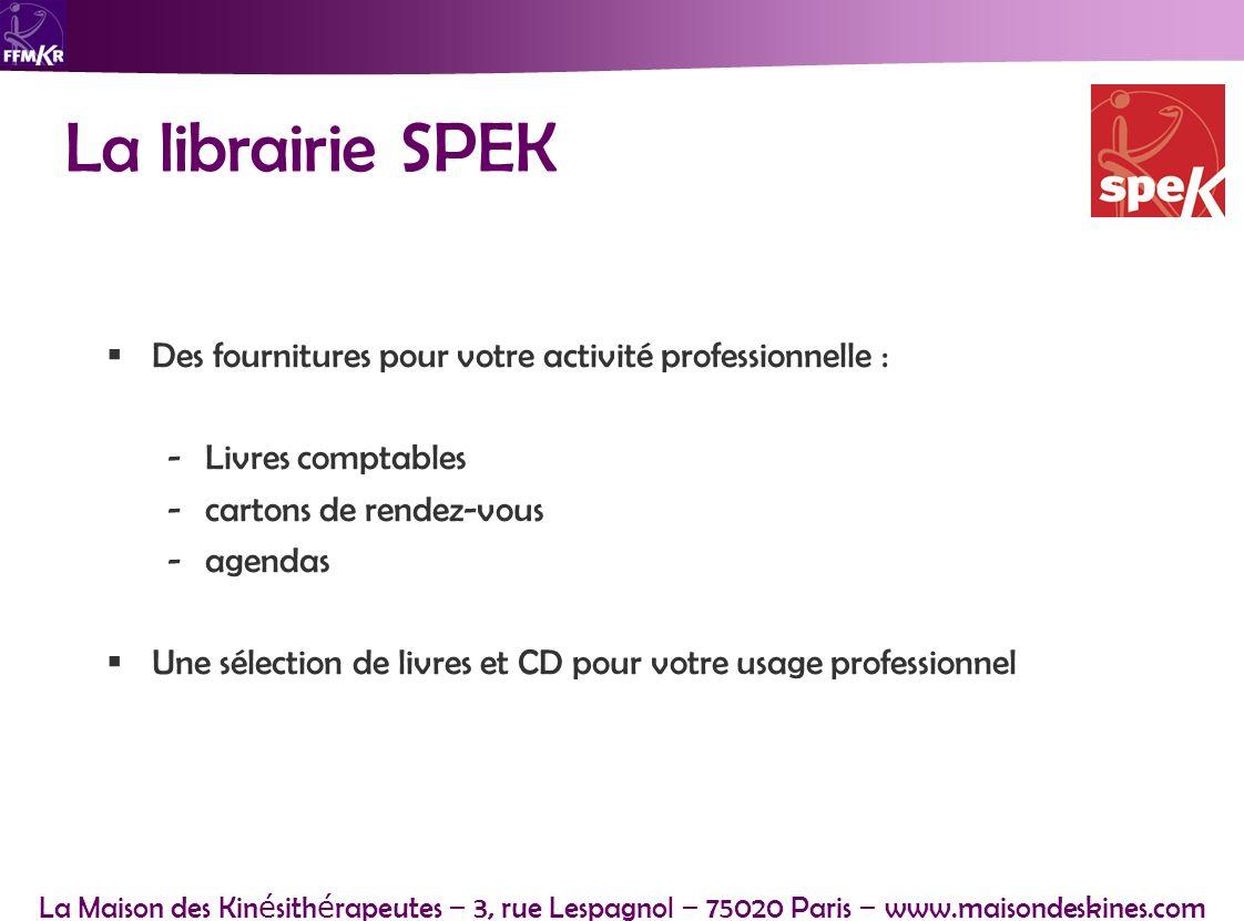 La Maison des Kin é sith é rapeutes – 3, rue Lespagnol – 75020 Paris – www.maisondeskines.com La librairie SPEK Des fournitures pour votre activité pr