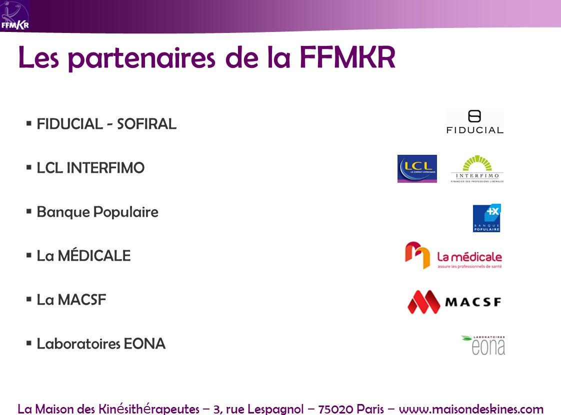 La Maison des Kin é sith é rapeutes – 3, rue Lespagnol – 75020 Paris – www.maisondeskines.com Les partenaires de la FFMKR FIDUCIAL - SOFIRAL LCL INTER