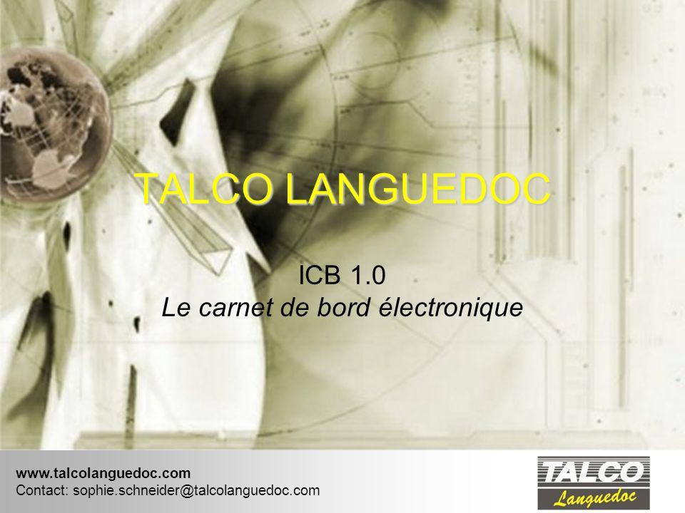 www.talcolanguedoc.com Contact: sophie.schneider@talcolanguedoc.com TALCO LANGUEDOC ICB 1.0 Le carnet de bord électronique