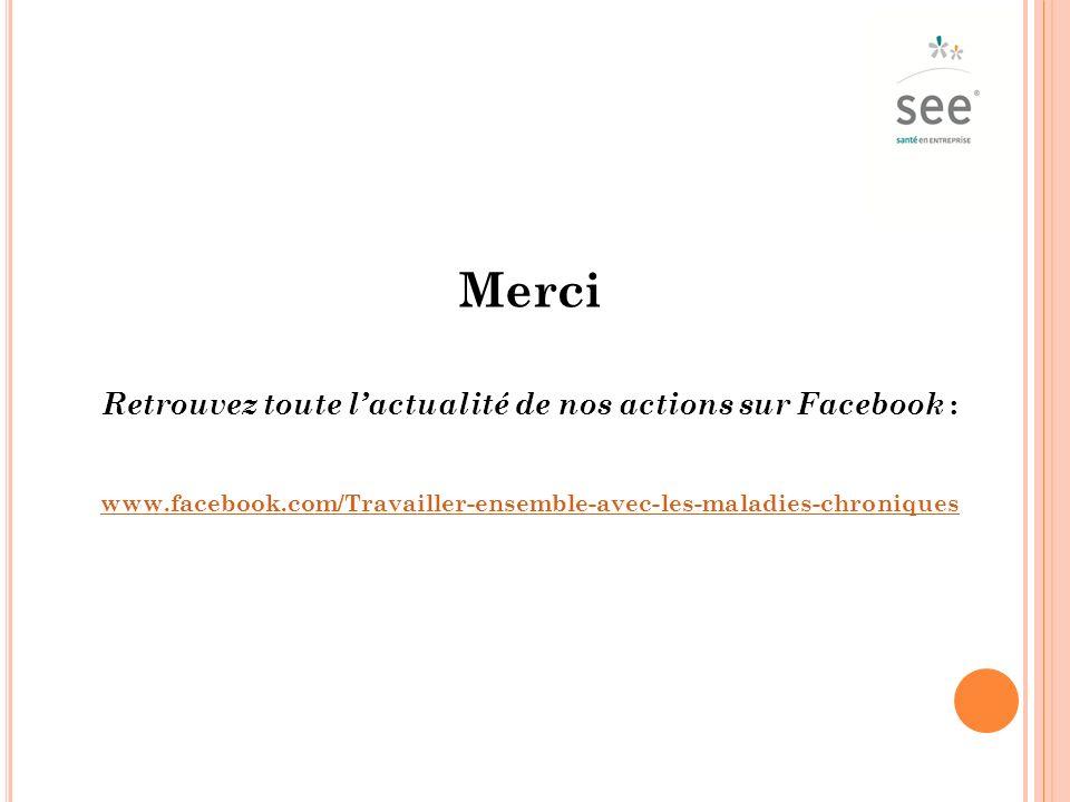 Merci Retrouvez toute lactualité de nos actions sur Facebook : www.facebook.com/Travailler-ensemble-avec-les-maladies-chroniques