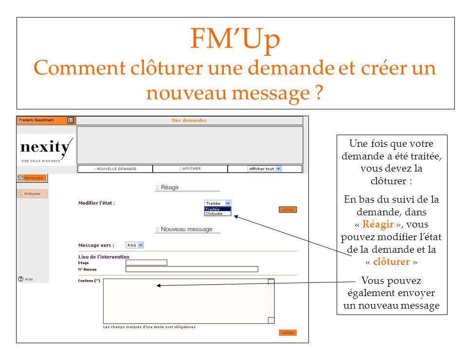 FMUp Comment clôturer une demande et créer un nouveau message ? Une fois que votre demande a été traitée, vous devez la clôturer : En bas du suivi de
