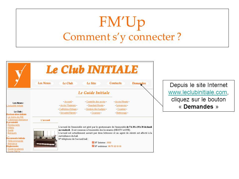 FMUp Comment sy connecter ? Depuis le site Internet www.leclubinitiale.com, cliquez sur le bouton « Demandes » www.leclubinitiale.com