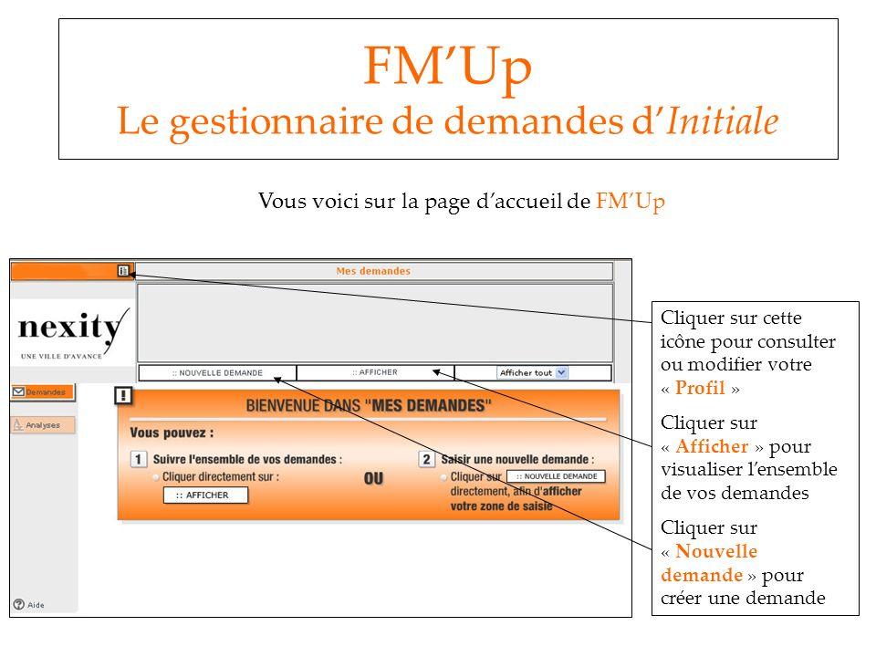 FMUp Le gestionnaire de demandes dInitiale Vous voici sur la page daccueil de FMUp Cliquer sur cette icône pour consulter ou modifier votre « Profil »