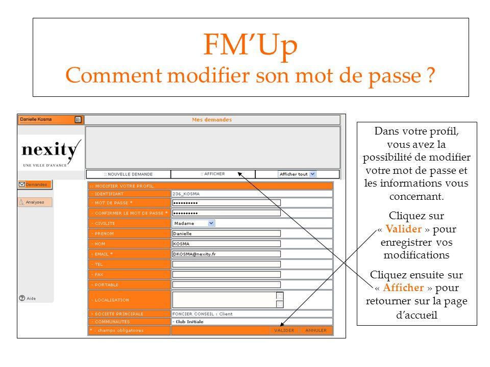 FMUp Comment modifier son mot de passe ? Dans votre profil, vous avez la possibilité de modifier votre mot de passe et les informations vous concernan