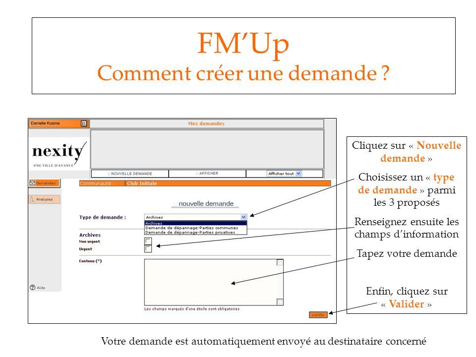 FMUp Comment créer une demande ? Cliquez sur « Nouvelle demande » Choisissez un « type de demande » parmi les 3 proposés Renseignez ensuite les champs