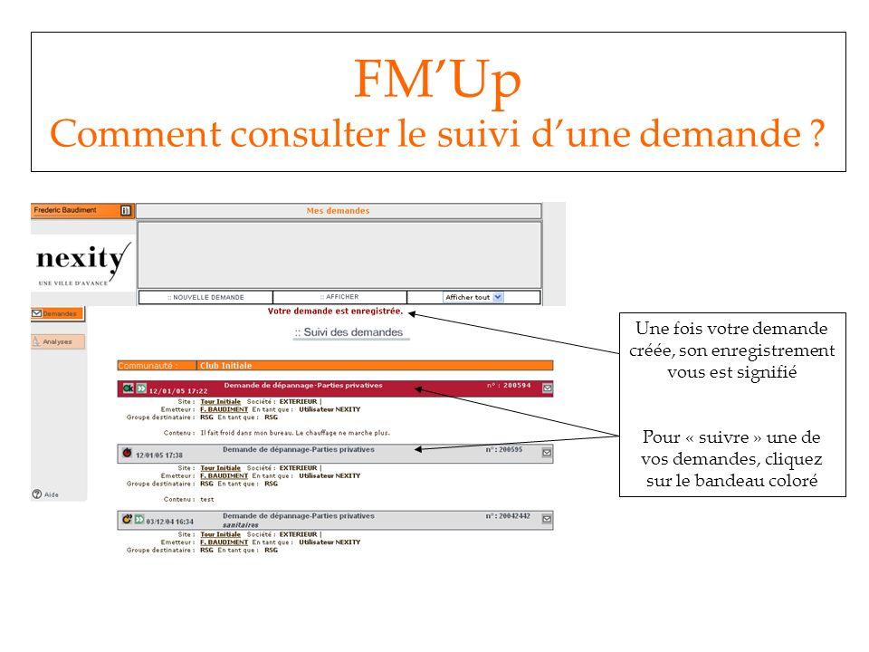 FMUp Comment consulter le suivi dune demande ? Une fois votre demande créée, son enregistrement vous est signifié Pour « suivre » une de vos demandes,