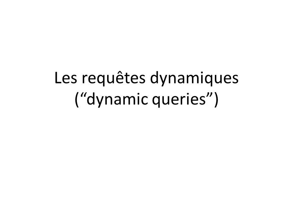 Les requêtes dynamiques (dynamic queries)