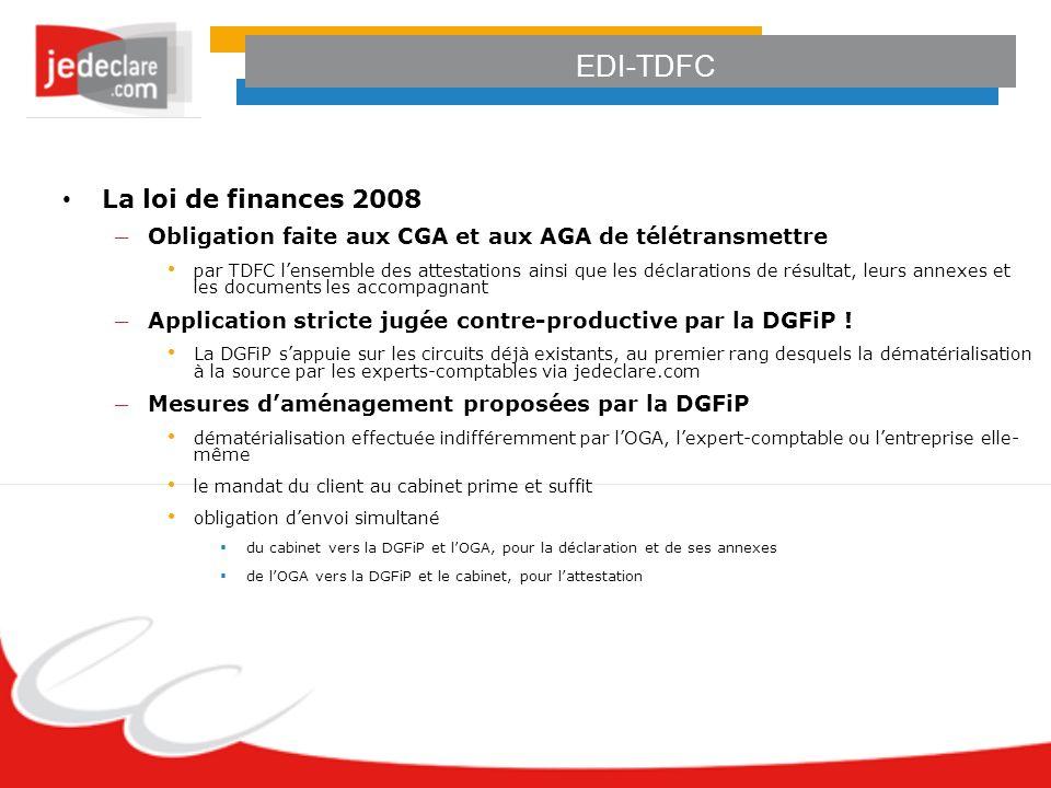 La loi de finances 2008 – Obligation faite aux CGA et aux AGA de télétransmettre par TDFC lensemble des attestations ainsi que les déclarations de résultat, leurs annexes et les documents les accompagnant – Application stricte jugée contre-productive par la DGFiP .