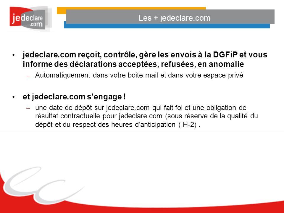Les + jedeclare.com jedeclare.com reçoit, contrôle, gère les envois à la DGFiP et vous informe des déclarations acceptées, refusées, en anomalie – Automatiquement dans votre boite mail et dans votre espace privé et jedeclare.com sengage .