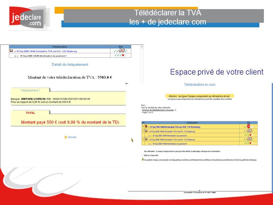Télédéclarer la TVA les + de jedeclare.com Espace privé de votre client