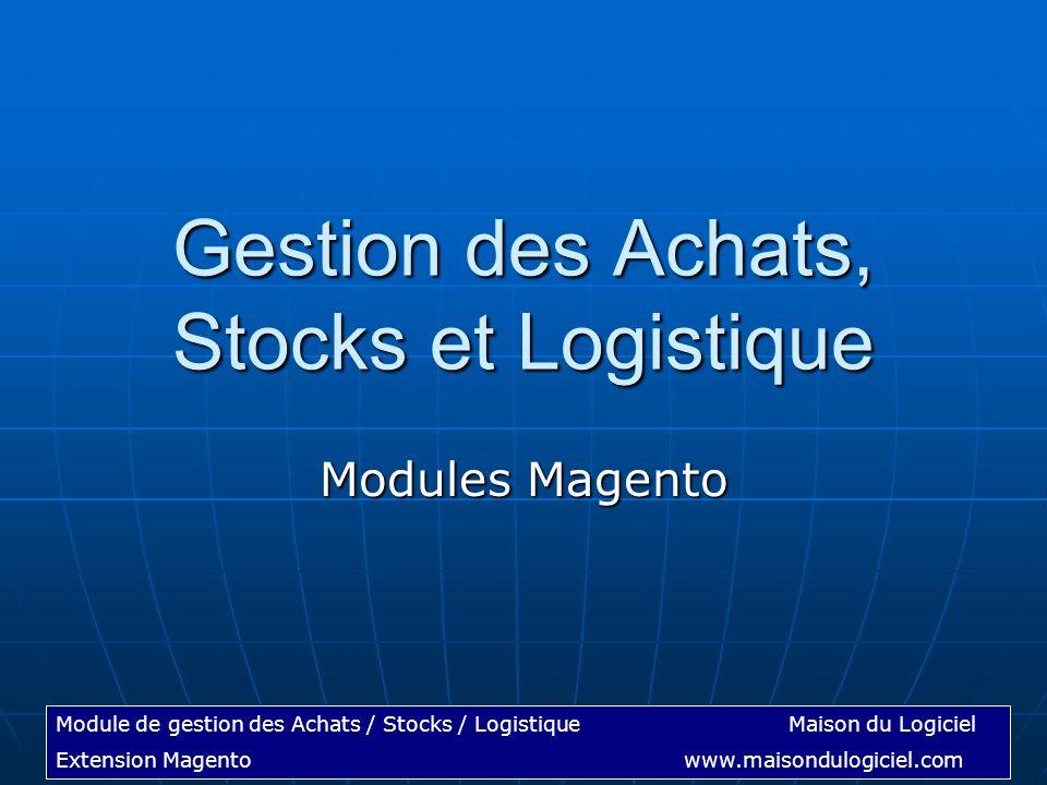 Module de gestion des Achats / Stocks / LogistiqueMaison du Logiciel Extension Magentowww.maisondulogiciel.com Gestion des Achats, Stocks et Logistiqu