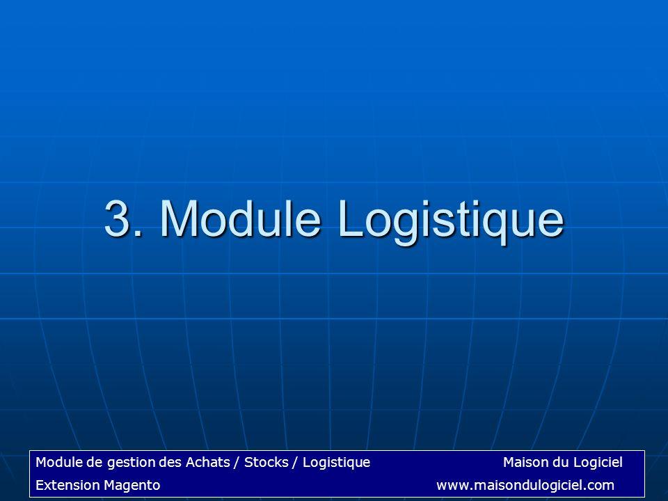 Module de gestion des Achats / Stocks / LogistiqueMaison du Logiciel Extension Magentowww.maisondulogiciel.com 3. Module Logistique