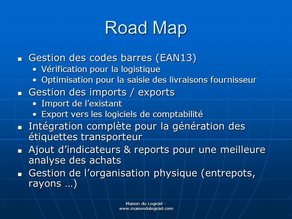 Maison du Logiciel - www.maisondulogiciel.com Road Map Gestion des codes barres (EAN13) Gestion des codes barres (EAN13) Vérification pour la logistiq