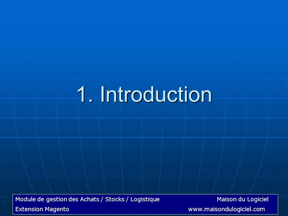 Module de gestion des Achats / Stocks / LogistiqueMaison du Logiciel Extension Magentowww.maisondulogiciel.com 1. Introduction