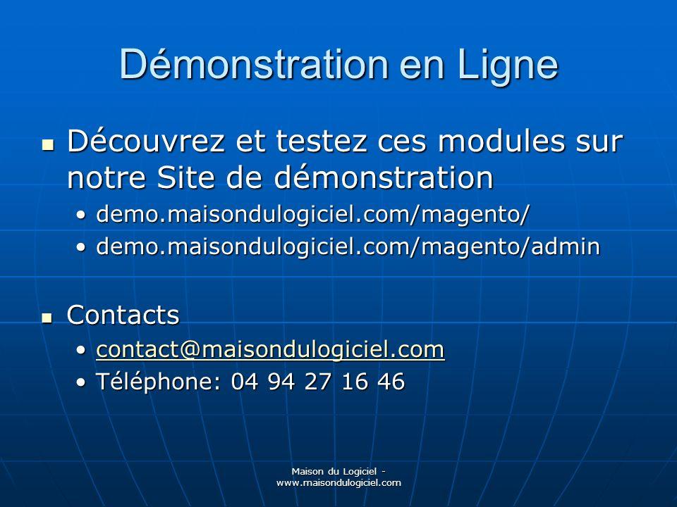 Maison du Logiciel - www.maisondulogiciel.com Démonstration en Ligne Découvrez et testez ces modules sur notre Site de démonstration Découvrez et test
