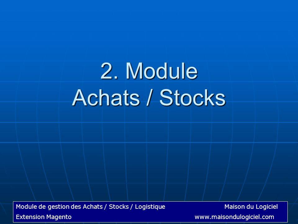 Module de gestion des Achats / Stocks / LogistiqueMaison du Logiciel Extension Magentowww.maisondulogiciel.com 2. Module Achats / Stocks