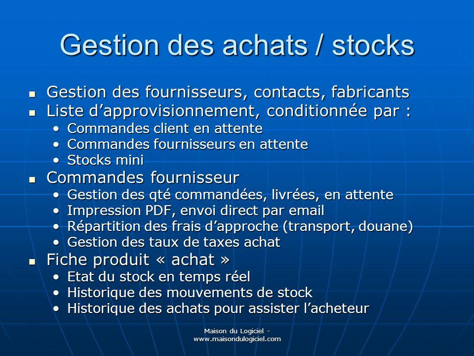 Maison du Logiciel - www.maisondulogiciel.com Gestion des achats / stocks Gestion des fournisseurs, contacts, fabricants Gestion des fournisseurs, con