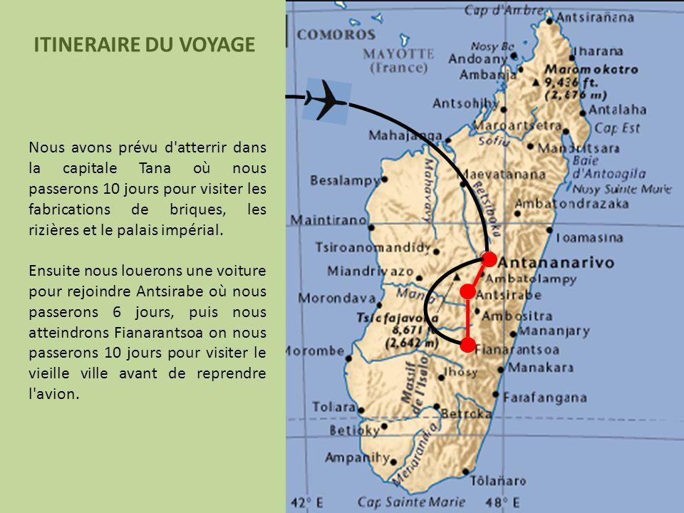 Nous avons prévu d atterrir dans la capitale Tana où nous passerons 10 jours pour visiter les fabrications de briques, les rizières et le palais impérial.