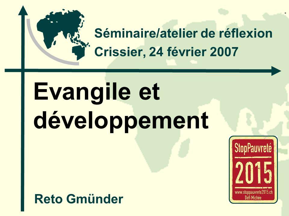 Evangile et développement Séminaire/atelier de réflexion Crissier, 24 février 2007 Reto Gmünder