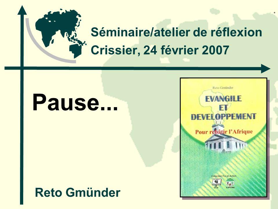 Pause... Séminaire/atelier de réflexion Crissier, 24 février 2007 Reto Gmünder