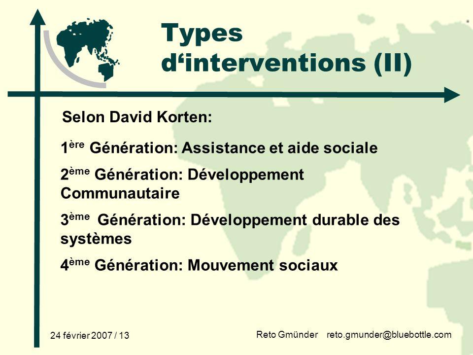 Reto Gmünder reto.gmunder@bluebottle.com 24 février 2007 / 13 Types dinterventions (II) 1 ère Génération: Assistance et aide sociale 2 ème Génération: