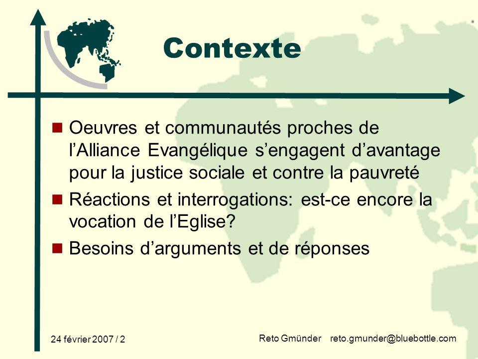 Reto Gmünder reto.gmunder@bluebottle.com 24 février 2007 / 2 Contexte Oeuvres et communautés proches de lAlliance Evangélique sengagent davantage pour la justice sociale et contre la pauvreté Réactions et interrogations: est-ce encore la vocation de lEglise.