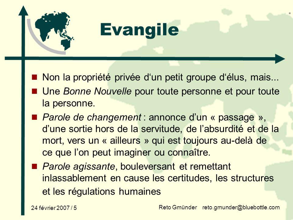 Reto Gmünder reto.gmunder@bluebottle.com 24 février 2007 / 5 Evangile Non la propriété privée dun petit groupe délus, mais...