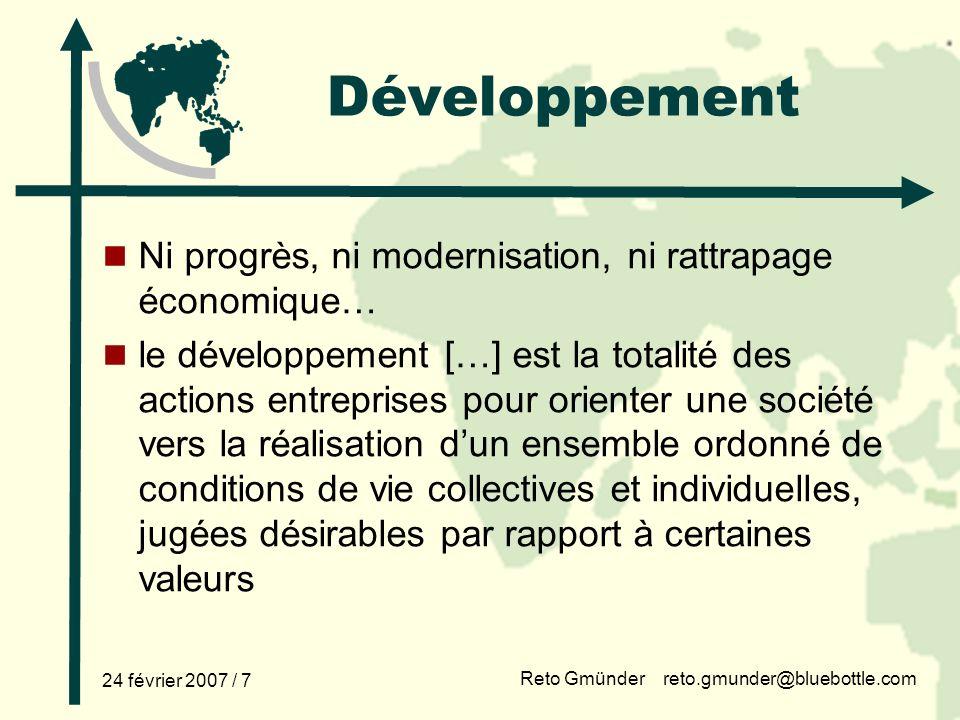 Reto Gmünder reto.gmunder@bluebottle.com 24 février 2007 / 7 Développement Ni progrès, ni modernisation, ni rattrapage économique… le développement […