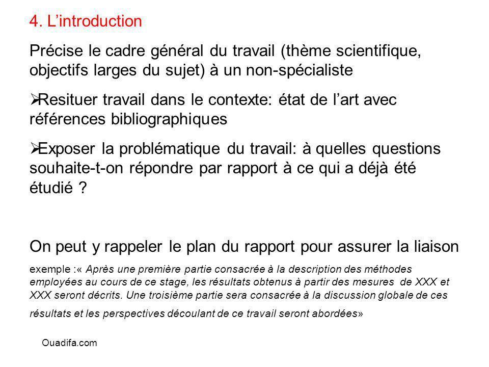 4. Lintroduction Précise le cadre général du travail (thème scientifique, objectifs larges du sujet) à un non-spécialiste Resituer travail dans le con