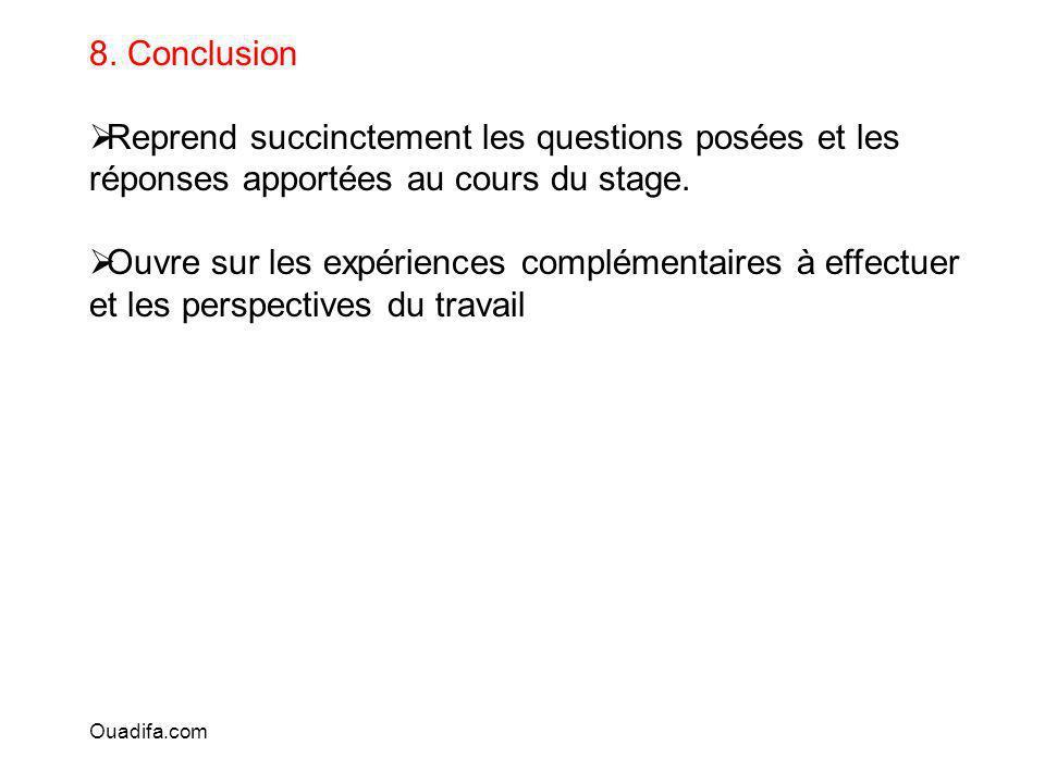 8. Conclusion Reprend succinctement les questions posées et les réponses apportées au cours du stage. Ouvre sur les expériences complémentaires à effe