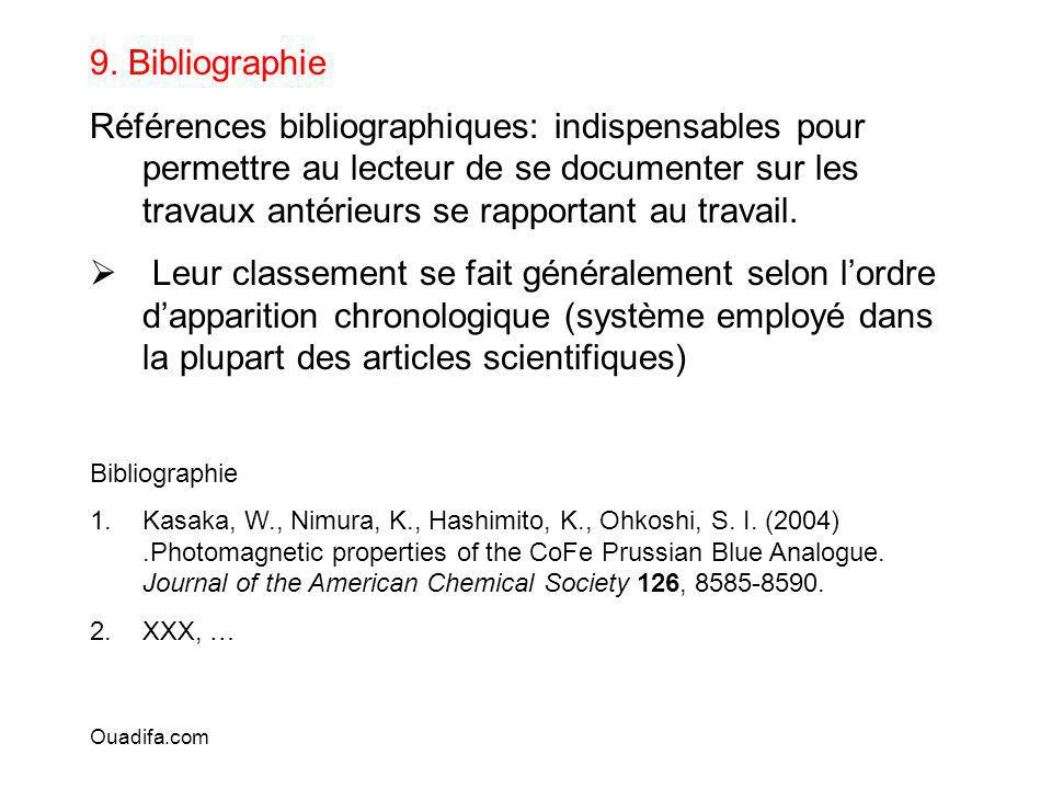 9. Bibliographie Références bibliographiques: indispensables pour permettre au lecteur de se documenter sur les travaux antérieurs se rapportant au tr