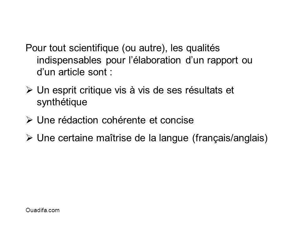 Pour tout scientifique (ou autre), les qualités indispensables pour lélaboration dun rapport ou dun article sont : Un esprit critique vis à vis de ses