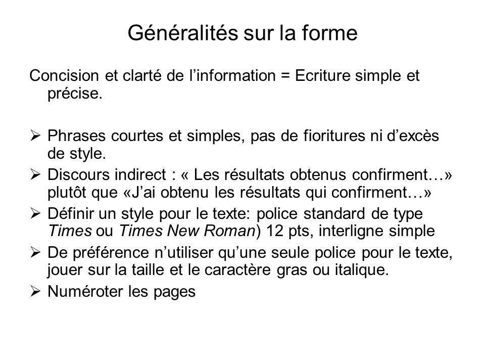 Généralités sur la forme Concision et clarté de linformation = Ecriture simple et précise. Phrases courtes et simples, pas de fioritures ni dexcès de