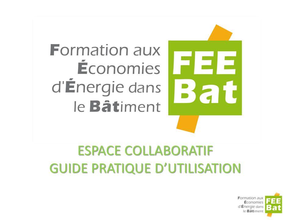 G ÉRER VOTRE ESPACE Espace collaboratif FEE Bat – Guide dutilisation – Octobre 2012 12