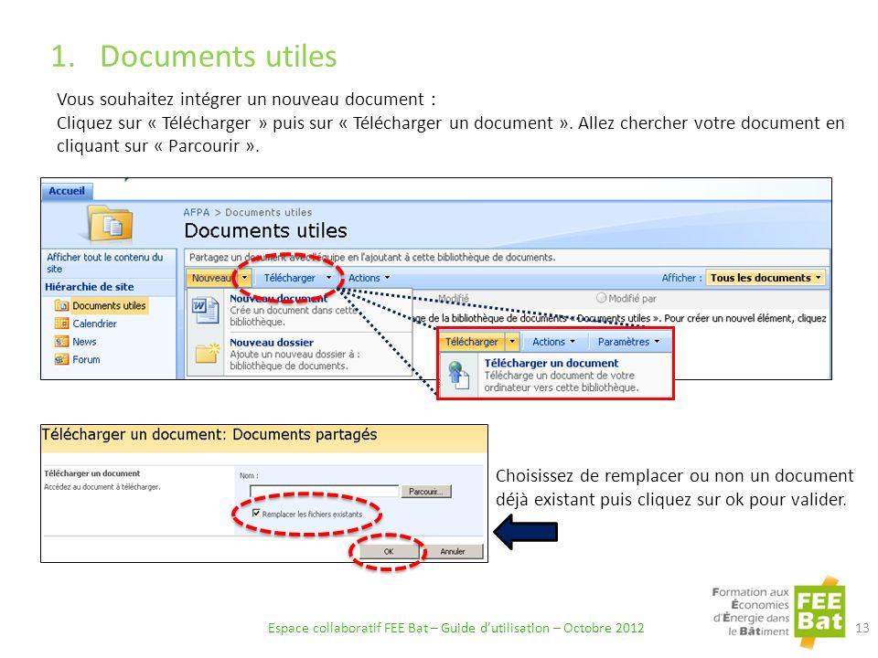 1.Documents utiles Espace collaboratif FEE Bat – Guide dutilisation – Octobre 2012 13 Vous souhaitez intégrer un nouveau document : Cliquez sur « Télécharger » puis sur « Télécharger un document ».
