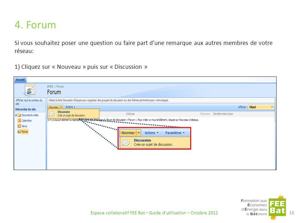 4. Forum Espace collaboratif FEE Bat – Guide dutilisation – Octobre 2012 16 Si vous souhaitez poser une question ou faire part dune remarque aux autre