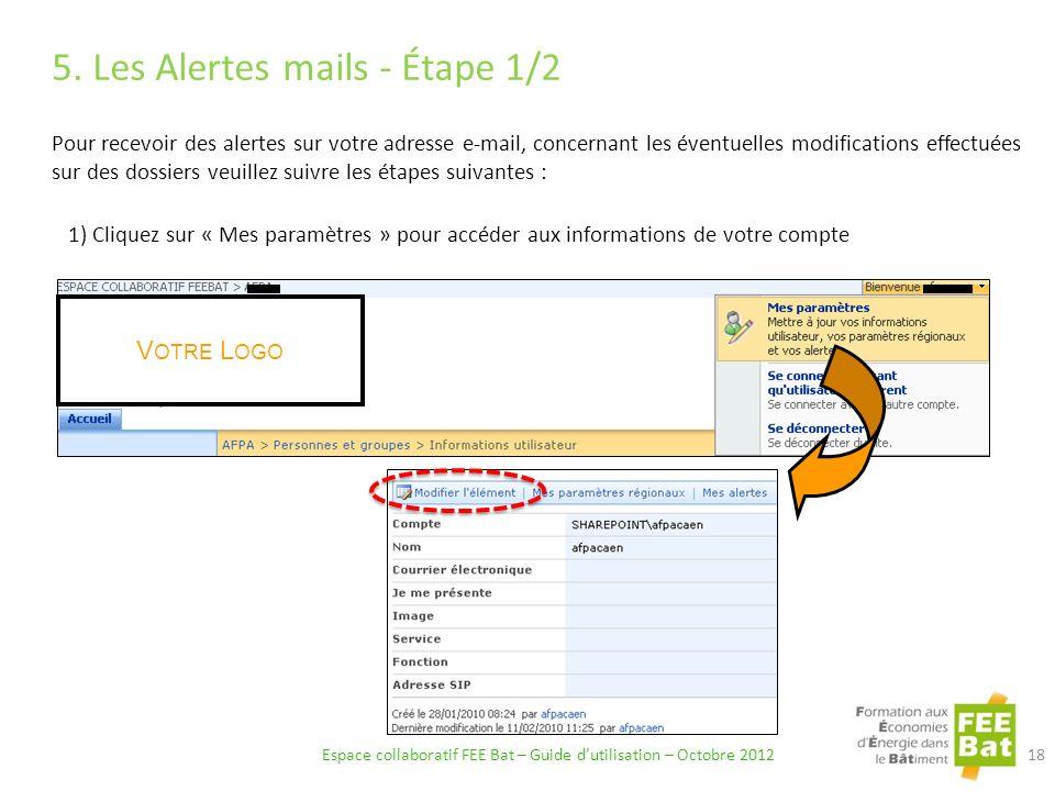 5. Les Alertes mails - Étape 1/2 Espace collaboratif FEE Bat – Guide dutilisation – Octobre 2012 18 Pour recevoir des alertes sur votre adresse e-mail