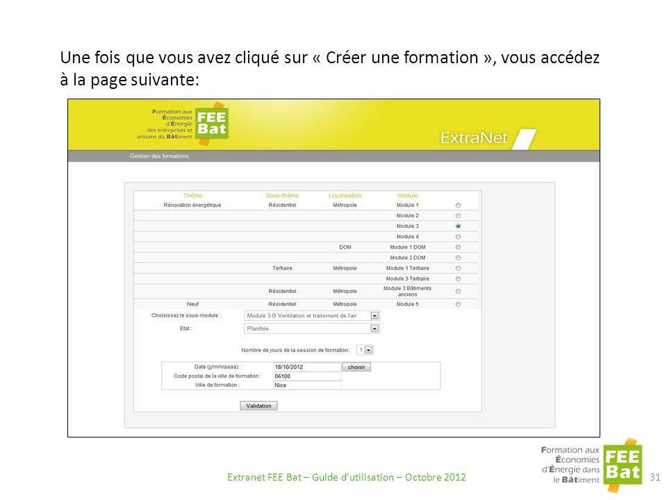 Une fois que vous avez cliqué sur « Créer une formation », vous accédez à la page suivante: 31 Extranet FEE Bat – Guide dutilisation – Octobre 2012