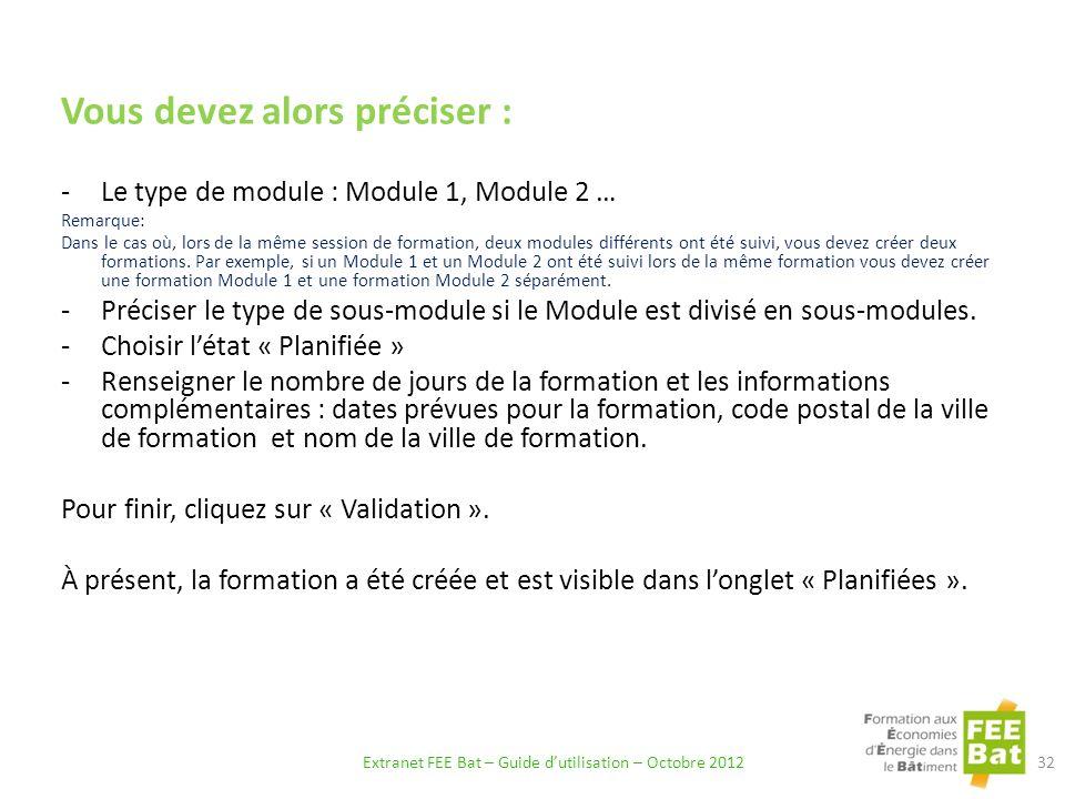 Vous devez alors préciser : -Le type de module : Module 1, Module 2 … Remarque: Dans le cas où, lors de la même session de formation, deux modules différents ont été suivi, vous devez créer deux formations.
