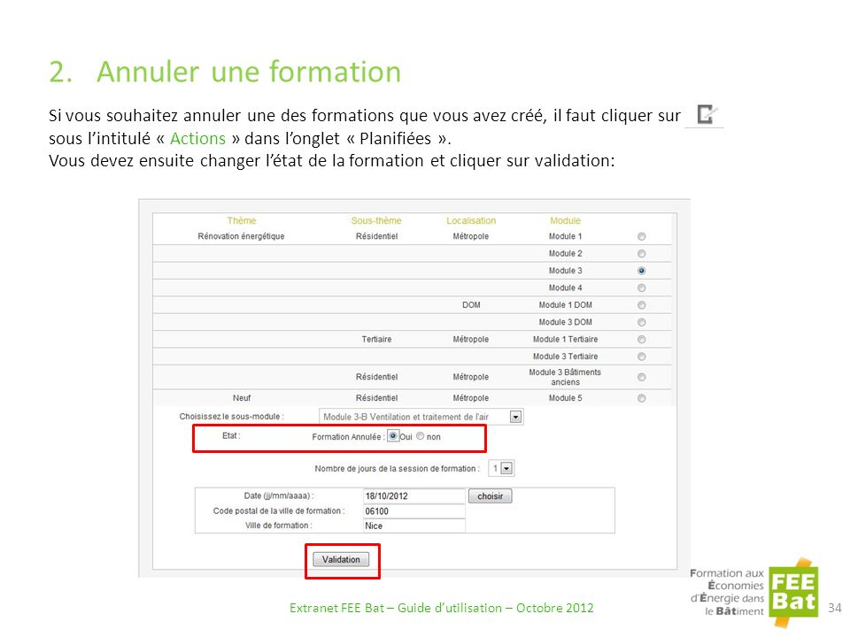 2.Annuler une formation Vous devez ensuite changer létat de la formation et cliquer sur validation: Si vous souhaitez annuler une des formations que vous avez créé, il faut cliquer sur sous lintitulé « Actions » dans longlet « Planifiées ».