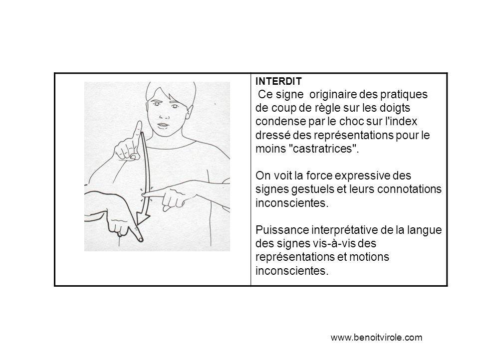 INTERDIT Ce signe originaire des pratiques de coup de règle sur les doigts condense par le choc sur l index dressé des représentations pour le moins castratrices .