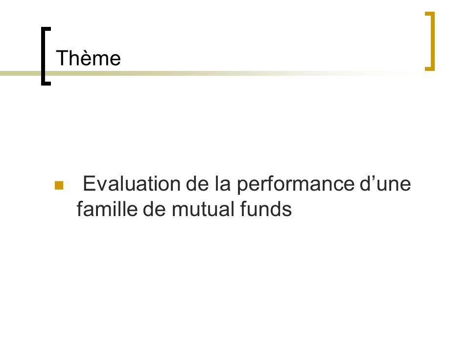 Thème Evaluation de la performance dune famille de mutual funds