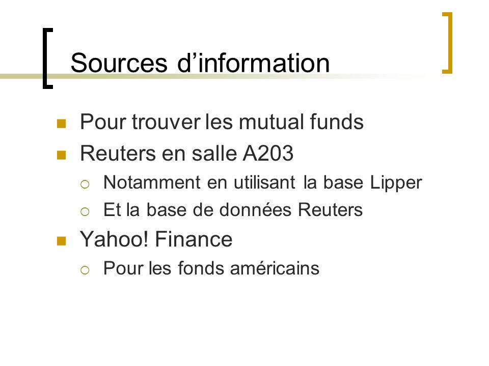 Outils Sur site de Yahoo finance http://finance.yahoo.com/funds Funds screener http://screen.yahoo.com/funds.html Top Performers http://biz.yahoo.com/p/top.html